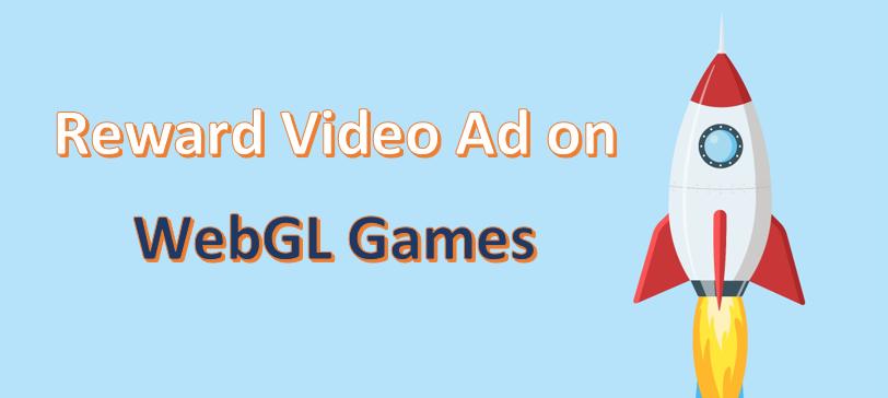 What, Why & How of WebGL Reward Video Ads – AppLixir